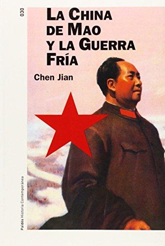 La China de Mao y la guerra fría (Historia Contemporánea) por Chen Jian