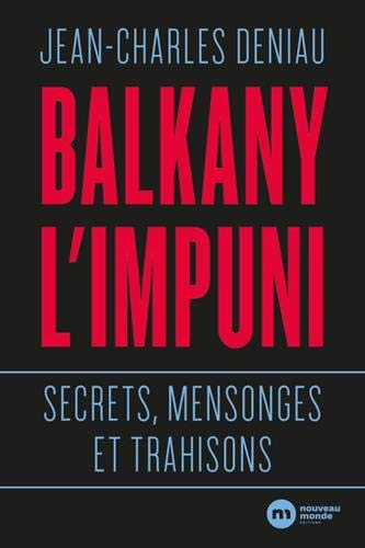 Balkany, l'impuni : Secrets, mensonges et trahisons par  (Broché - May 2, 2019)