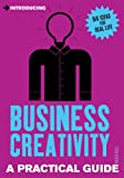 Introducing Business Creativity: A Practical Guide (Introducing...)