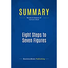 Summary: Eight Steps to Seven Figures: Review and Analysis of Carlson's Book (English Edition)