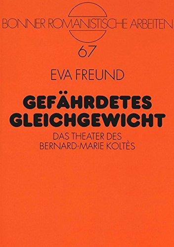 Gefaehrdetes Gleichgewicht: Das Theater Des Bernard-Marie Koltes (Bonner Romanistische Arbeiten,)