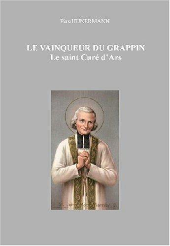 Le vainqueur du grappin: le Saint Curé d'Ars, Jean Marie Vianney