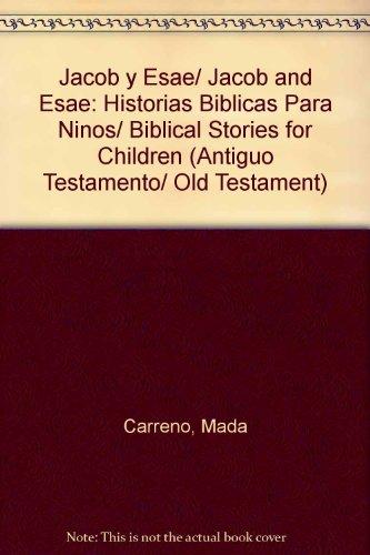 Jacob y Esae/Jacob and Esae: Historias Biblicas Para Ninos/Biblical Stories for Children (Antiguo Testamento/Old Testament) por Mada Carreno