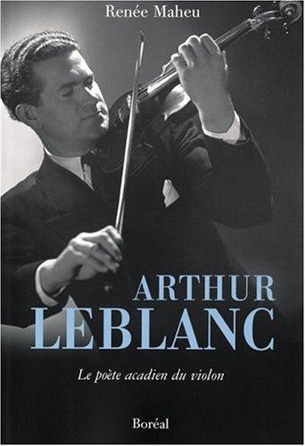 Arthur Leblanc - Le poète acadien du violon