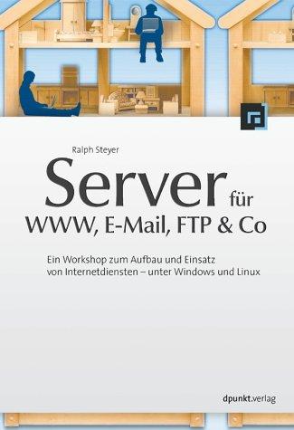 Server für WWW, E-Mail, FTP und Co - Ein Workshop zum Aufbau und Einsatz von Internetdiensten - unter Windows und Linux