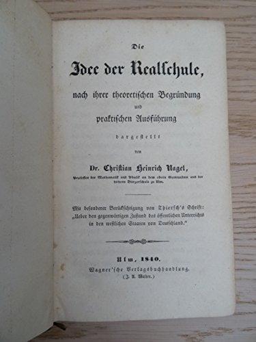 Die Idee der Realschule, nach ihrer theoretischen Begründung und praktischen Ausführung dargestellt. Ulm, Wagner, 1840. XVI, 400 S. OLwd. mit goldgepr. RTitel (etw. angestaubt u. bestoßen).