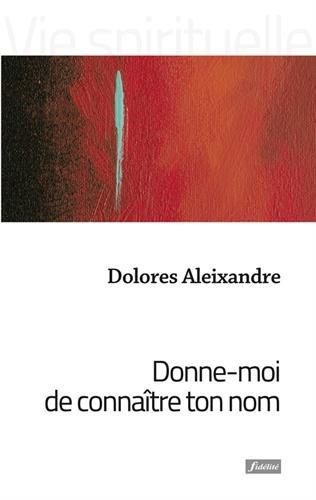 Donne-moi de connaître ton nom : Images bibliques pour parler de Dieu par Dolores Aleixandre