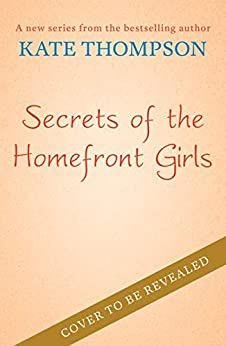 Secrets of the Homefront Girls by [Thompson, Kate]