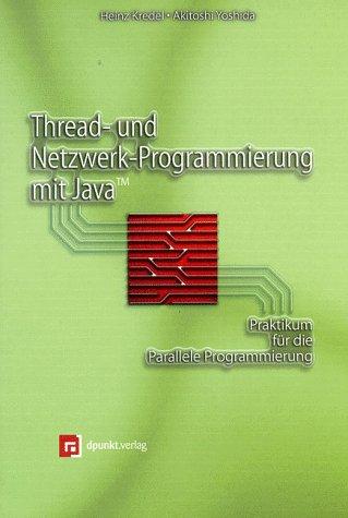 Thread- und Netzwerk- Programmierung mit Java. Ein Praktikum für die Parallele Programmierung