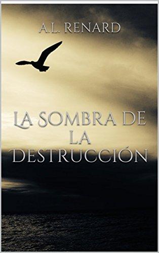 La Sombra de la Destrucción (Los Hijos de Zeker nº 1) por A.L. Renard