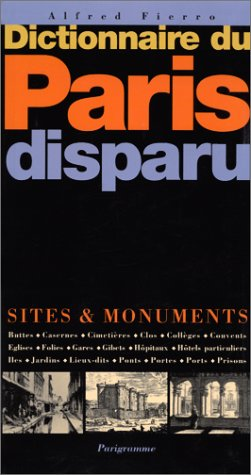 Dictionnaire du Paris disparu. Sites et monuments