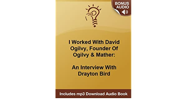 I Worked With David Ogilvy, Founder Of Ogilvy & Mather: An Interview With Drayton Bird