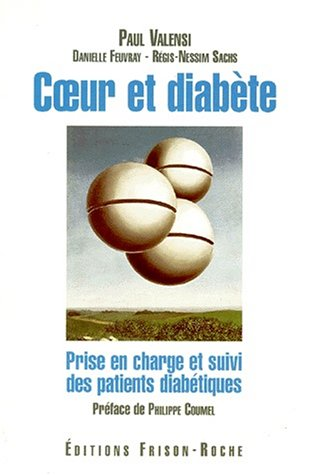 COEUR ET DIABETE. Prise en charge et suivi des patients diabétiques par Danielle Feuvray, Paul Valensi, Régis-Nessim Sachs