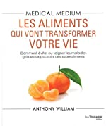Medical medium - Les aliments qui vont transformer votre vie de Anthony William