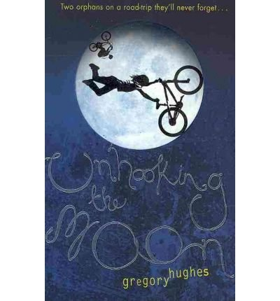 Unhooking the Moon {{ UNHOOKING THE MOON }} By Hughes, Gregory ( AUTHOR) Apr-29-2010