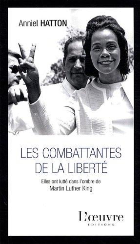 Les combattantes de la liberté : Elles ont lutté dans l'ombre de Martin Luther King par Anniel Hatton