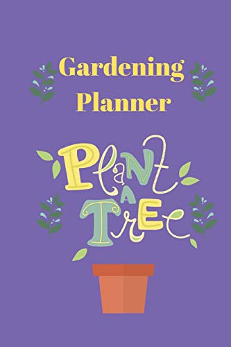 Gardening Planner Plant A Tree: Journal For People Who Love To Plant Seeds -