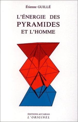 L'Energie des pyramides et l'homme par Etienne Guillé