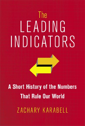 The Leading Indicators: A Short History of the Numbers That Rule Our World por Zachary Karabell