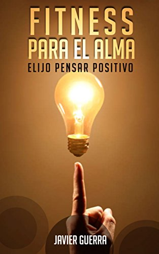 Fitness Para el Alma: Elijo Pensar Positivo por Javier Guerra
