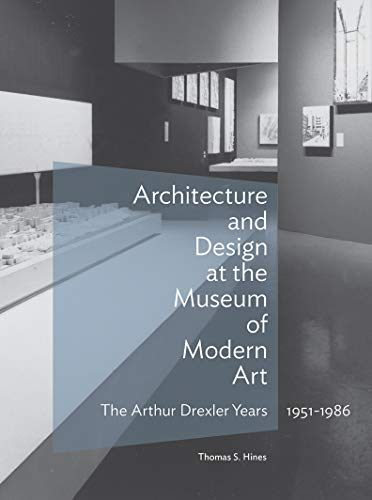 Architecture and Design at the Museum of Modern Art - The Ar por Thomas S. Hines