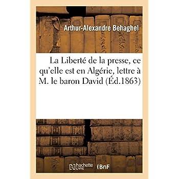 La Liberté de la presse, ce qu'elle est en Algérie, lettre à M. le baron David: , député au Corps législatif