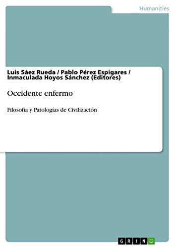 Occidente enfermo: Filosofía y Patologías de Civilización por Luis Sáez Rueda