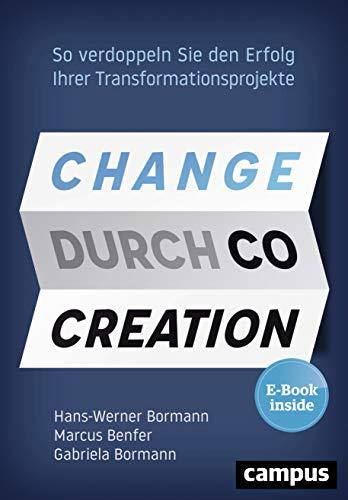 Change durch Co-Creation: So verdoppeln Sie den Erfolg Ihrer Transformationsprojekte, plus EBook inside (ePub, mobi oder pdf)