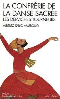 La confrérie de la danse sacrée : Les derviches tourneurs de Alberto Fabio Ambrosio ( 2 avril 2014 ) par Alberto Fabio Ambrosio