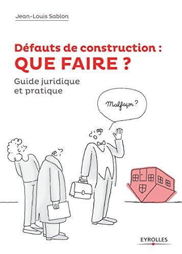 Dfauts de construction : que faire ?: Guide juridique et pratique