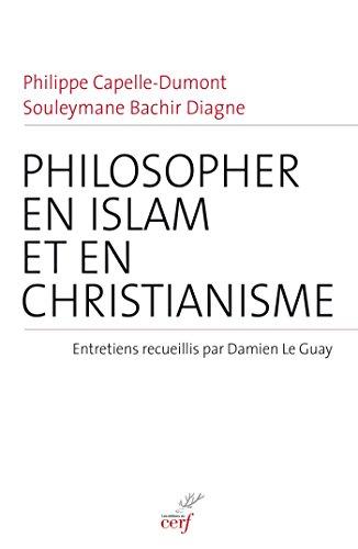 Philosopher en islam et en christianisme : Entretiens recueillis par Damien Le Guay