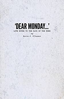 'Dear Monday...': Love Notes to the Days of the Week (English Edition) di [O'Conner, Kevin J.]