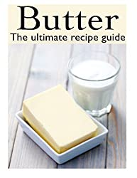 Butter: The Ultimate Recipe Guide - Over 30 Delicious & Best Selling Recipes by Jacob Palmar (2013-12-09)