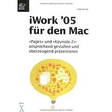 iWork 05 für den Mac : Pages und Keynote 2 : ansprechend gestalten und überzeugend präsentieren