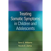 Treating Somatic Symptoms in Children and Adolescents (Guilford Child and Adolescent Practitioner)
