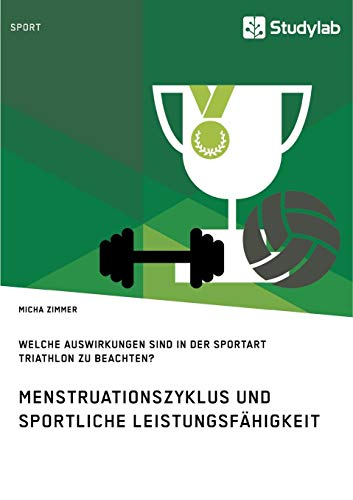Menstruationszyklus und sportliche Leistungsfähigkeit. Welche Auswirkungen sind in der Sportart Triathlon zu beachten?