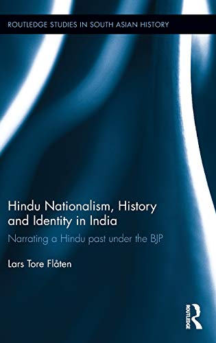 Hindu Nationalism, History and Identity in India: Narrating a Hindu past under the BJP (Routledge Studies in South Asian History) por Lars Tore Flåten