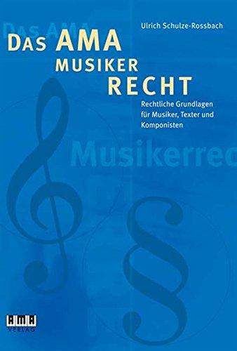 Das AMA-Musikerrecht: Rechtliche Grundlagen für Musiker, Texter und Komponisten