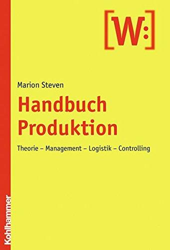 Handbuch Produktion: Theorie - Management - Logistik - Controlling (Le Rovine Circolari) (Handbuch Produktion)