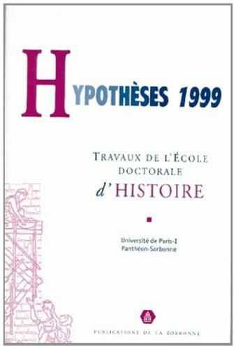 Hypothses 1999. Travaux de l'cole doctorale d'histoire de l'universit de Paris 1 Panthon-Sorbonne