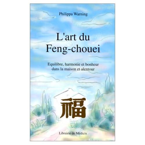 L'art du Feng-chouei : Pour l'équilibre, l'harmonie, le bonheur...