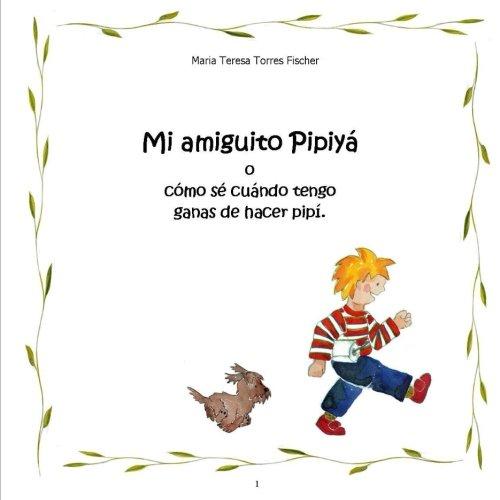 Mi amiguito Pipiya: o como se cuando tengo ganas de hacer pipi