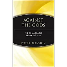 Against the Gods: The Remarkable Story of Risk by Peter L. Bernstein (1996-08-24)
