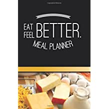 Meal Planner Eat Better. Feel Better.: Weekly Menu Planner and Shopping List Workbook - Special Dietary Requirements Notebook Journal (Weekly Meal Planner)