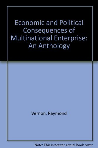 Economic and Political Consequences of Multinational Enterprise: An Anthology by Raymond Vernon (1972-09-20)