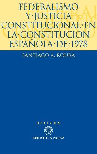 Federalismo y justicia constitucional en la Constitución española de 1978 (Derecho-Monografías) por Santiago A. Roura