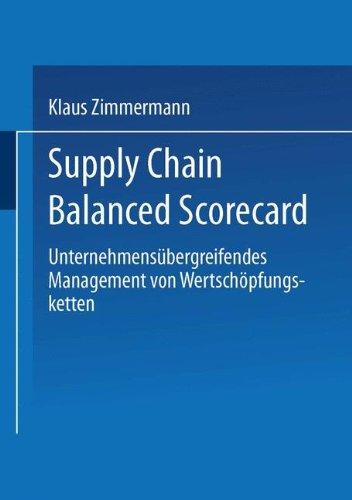 Supply Chain Balanced Scorecard: Unternehmensübergreifendes Management von Wertschöpfungsketten (Gabler Edition Wissenschaft)
