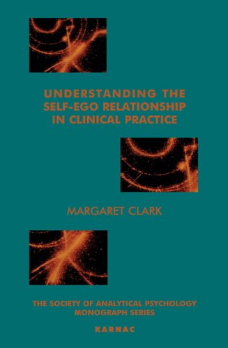 Understanding the Self-Ego Relationship in Clinical Practice: Towards Individuation (The Society of Analytical Psychology Monograph Series)