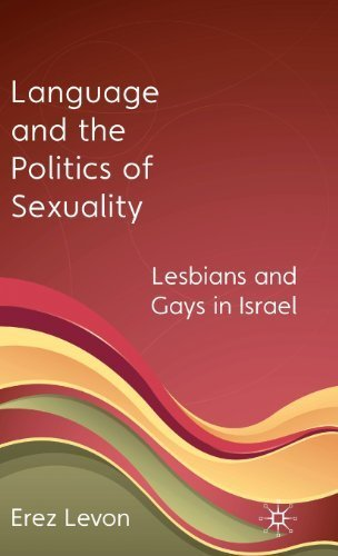 Language and the Politics of Sexuality: Lesbians and Gays in Israel by Levon, Erez (2010) Hardcover