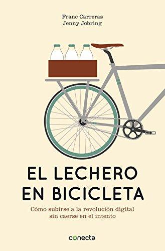 El lechero en bicicleta: Cómo subirse a la revolución digital sin caerse en el intento (CONECTA) por Franc Carreras